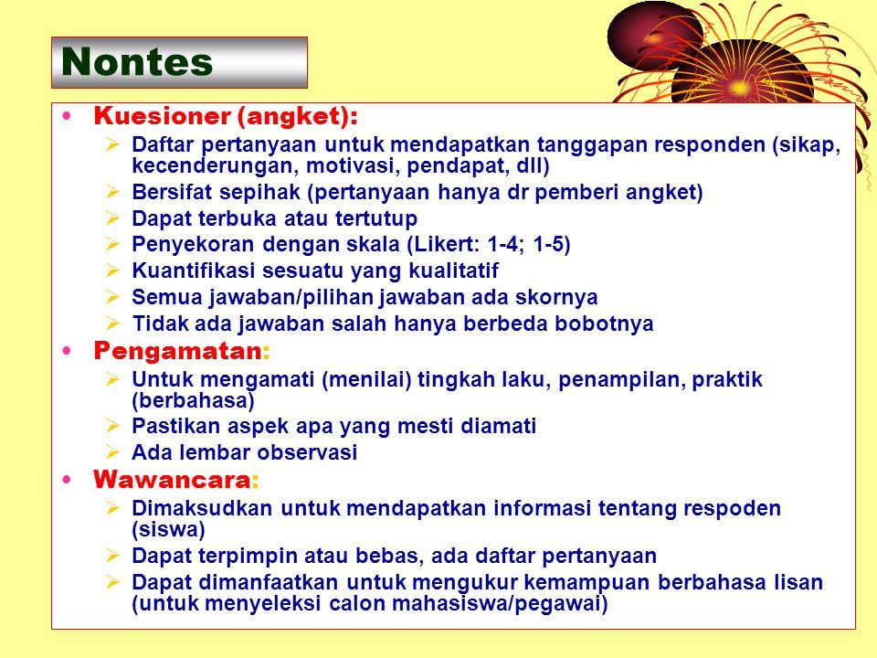 24 Nontes Kuesioner (angket):  Daftar pertanyaan untuk mendapatkan tanggapan responden (sikap, kecenderungan, motivasi, pendapat, dll)  Bersifat sep