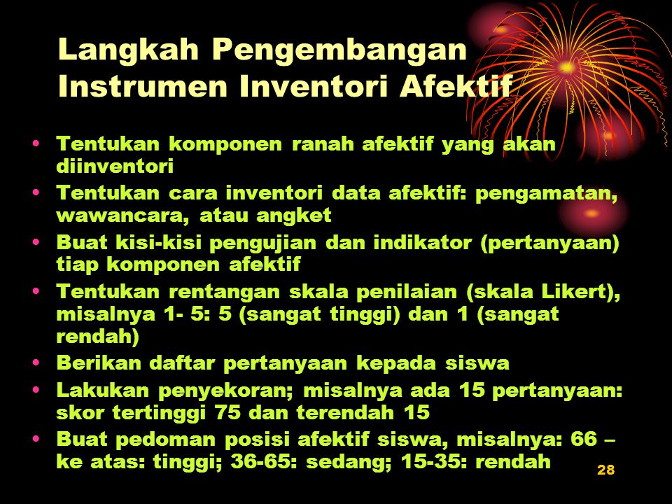 28 Langkah Pengembangan Instrumen Inventori Afektif Tentukan komponen ranah afektif yang akan diinventori Tentukan cara inventori data afektif: pengam