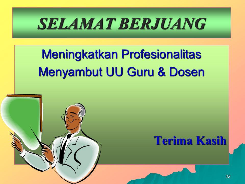 32 SELAMAT BERJUANG Meningkatkan Profesionalitas Menyambut UU Guru & Dosen Terima Kasih