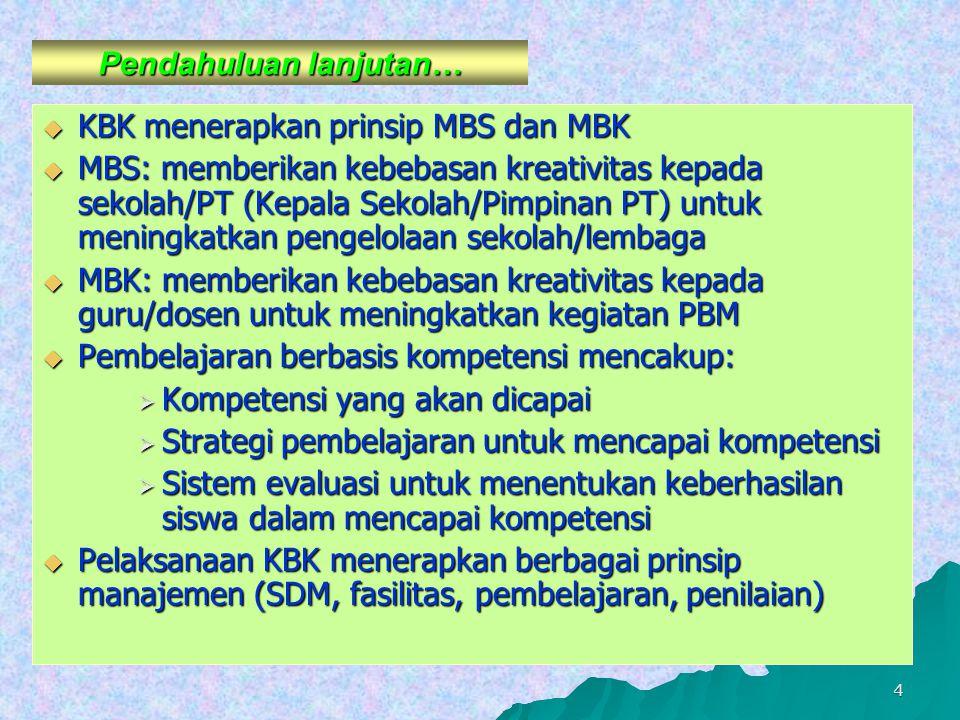 4 Pendahuluan lanjutan…  KBK menerapkan prinsip MBS dan MBK  MBS: memberikan kebebasan kreativitas kepada sekolah/PT (Kepala Sekolah/Pimpinan PT) un