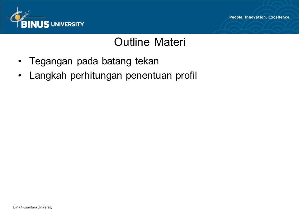 Bina Nusantara University Outline Materi Tegangan pada batang tekan Langkah perhitungan penentuan profil