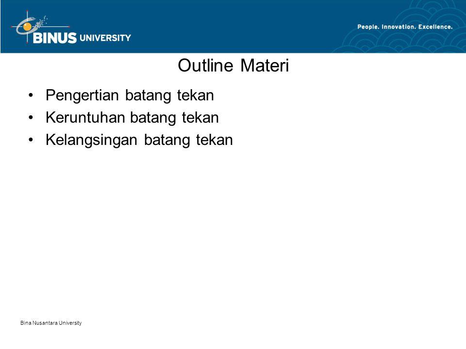 Bina Nusantara University Outline Materi Pengertian batang tekan Keruntuhan batang tekan Kelangsingan batang tekan