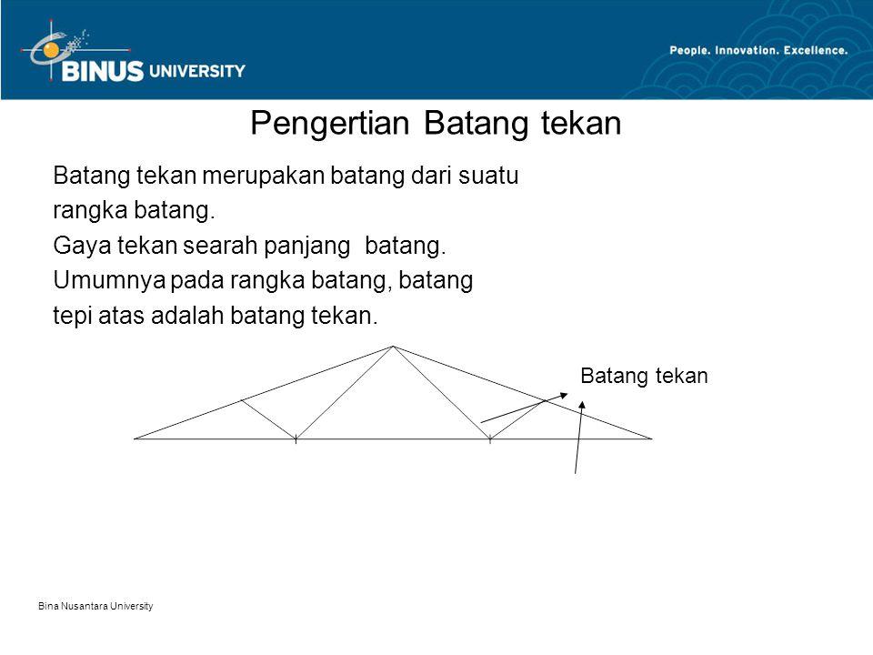 Bina Nusantara University Pengertian Batang tekan Batang tekan merupakan batang dari suatu rangka batang. Gaya tekan searah panjang batang. Umumnya pa