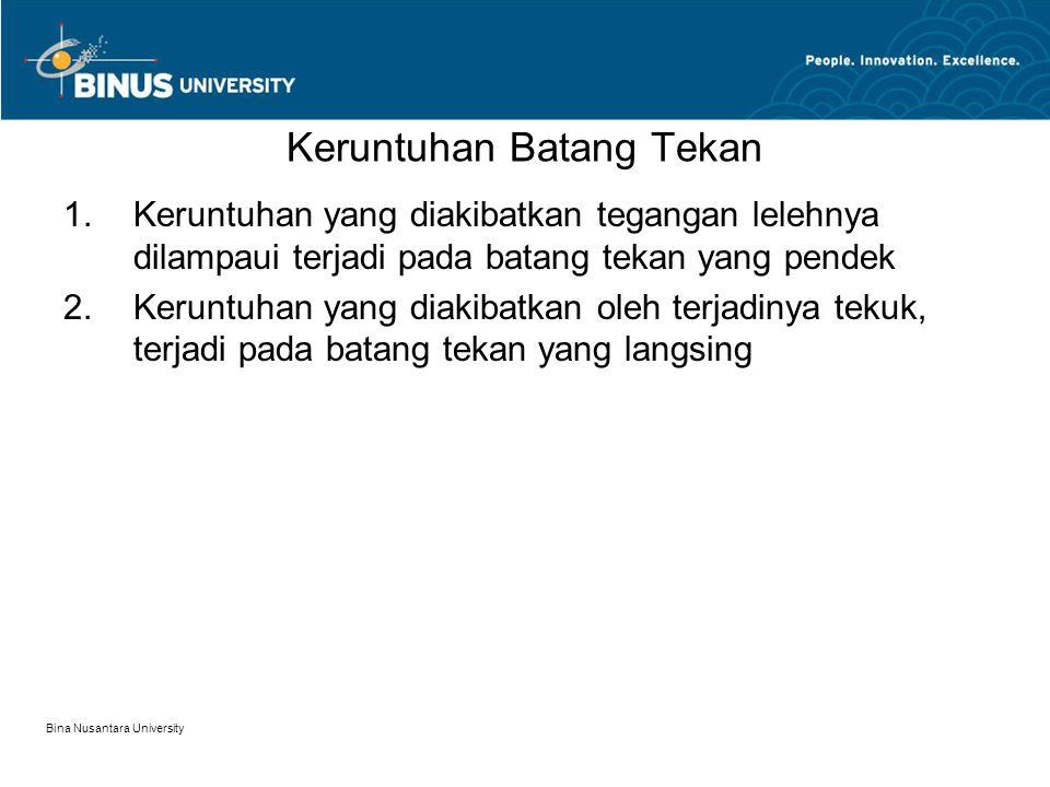Bina Nusantara University Jawab : Untuk, ditaksir dengan  min = 1,5 P Lk 2  min = 1,5 35 x 62 = 1890 cm 4 Dicari di tabel baja profil DIN dengan  min =  y atau sedikit lebih besar dari 1890 cm 4 terdapat  y = 2140 cm 4 untuk DIN 20 DIN 20 mempunyai  x = 5950 cm 4, ix = 8,84  y = 2140 cm 4, iy = 5,1 A = 82,7 cm 2