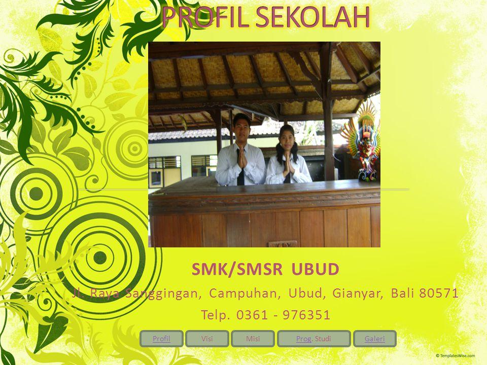 ProfilVisiMisiProgProg. StudiGaleri SMK/SMSR UBUD Jl. Raya Sanggingan, Campuhan, Ubud, Gianyar, Bali 80571 Telp. 0361 - 976351