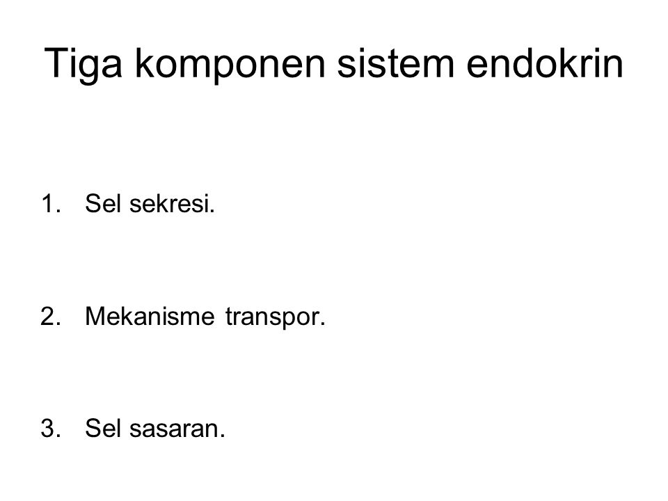 Tiga komponen sistem endokrin 1.Sel sekresi. 2.Mekanisme transpor. 3.Sel sasaran.