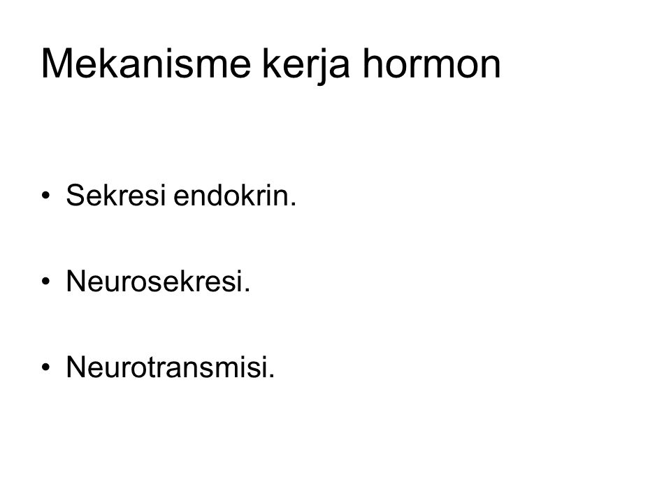 Mekanisme kerja hormon Sekresi endokrin. Neurosekresi. Neurotransmisi.