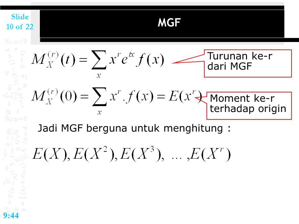 Slide 10 of 229:44 MGF Moment ke-r terhadap origin Jadi MGF berguna untuk menghitung : Turunan ke-r dari MGF