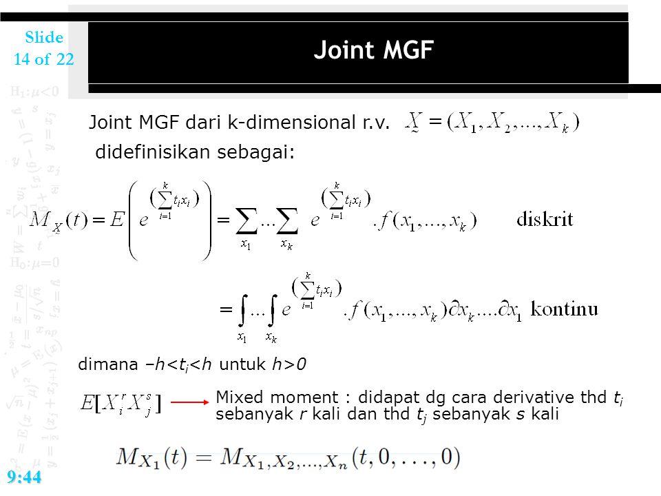 Slide 14 of 229:44 Joint MGF Joint MGF dari k-dimensional r.v. didefinisikan sebagai: dimana –h 0 Mixed moment : didapat dg cara derivative thd t i se