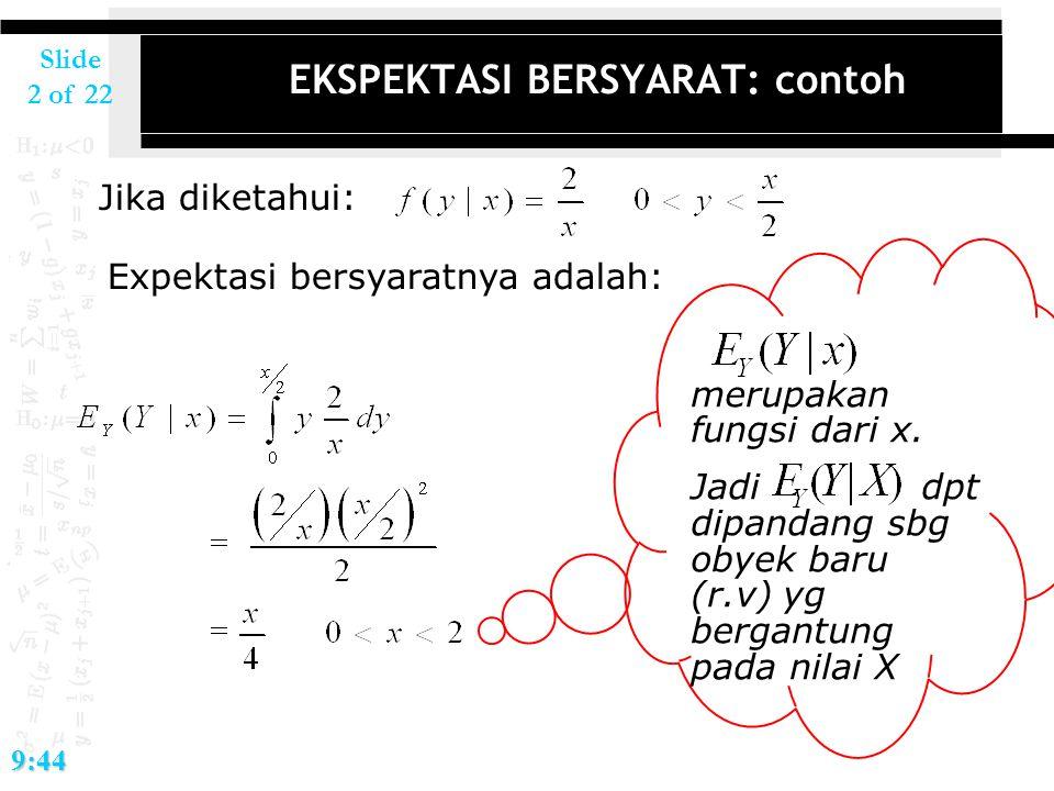 Slide 2 of 229:44 EKSPEKTASI BERSYARAT: contoh Jika diketahui: Expektasi bersyaratnya adalah: merupakan fungsi dari x. Jadi dpt dipandang sbg obyek ba