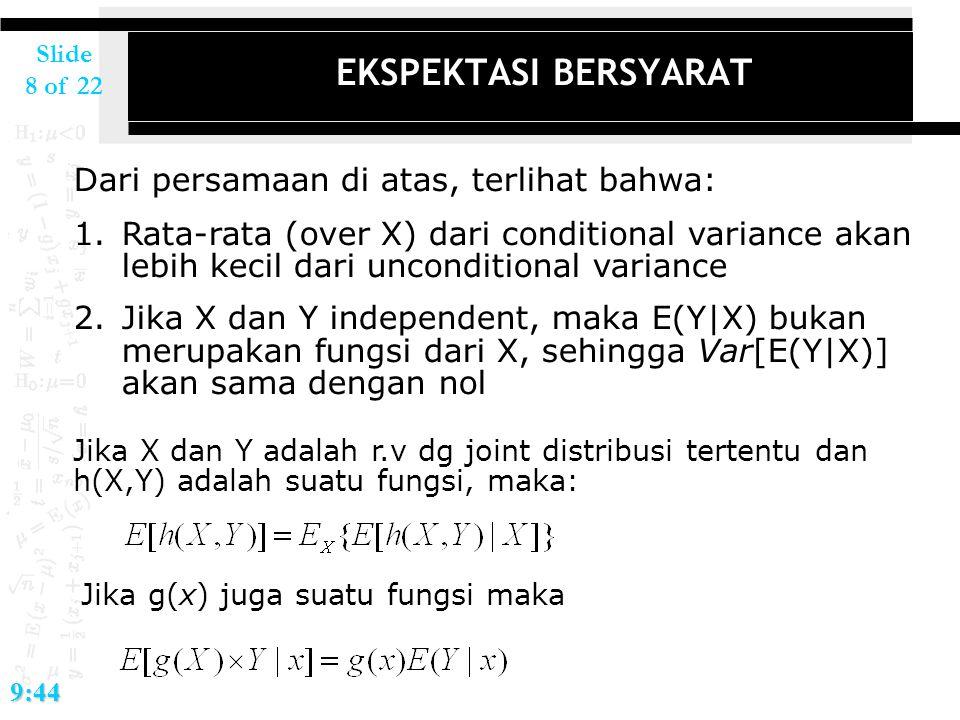 Slide 8 of 229:44 EKSPEKTASI BERSYARAT Dari persamaan di atas, terlihat bahwa: 1.Rata-rata (over X) dari conditional variance akan lebih kecil dari un