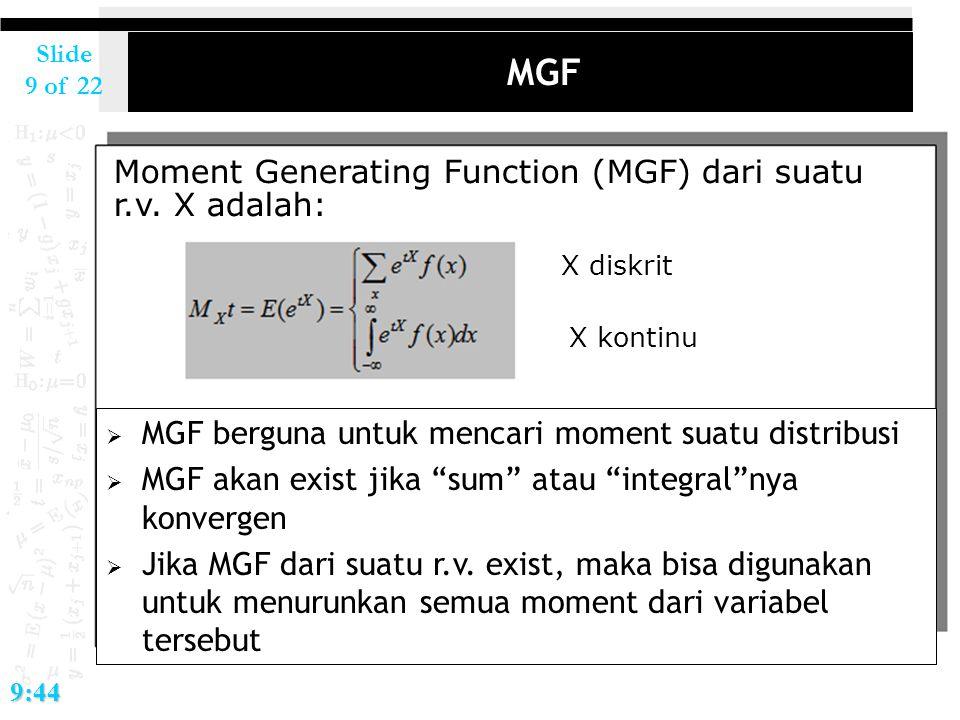 """Slide 9 of 229:44 MGF  MGF berguna untuk mencari moment suatu distribusi  MGF akan exist jika """"sum"""" atau """"integral""""nya konvergen  Jika MGF dari sua"""