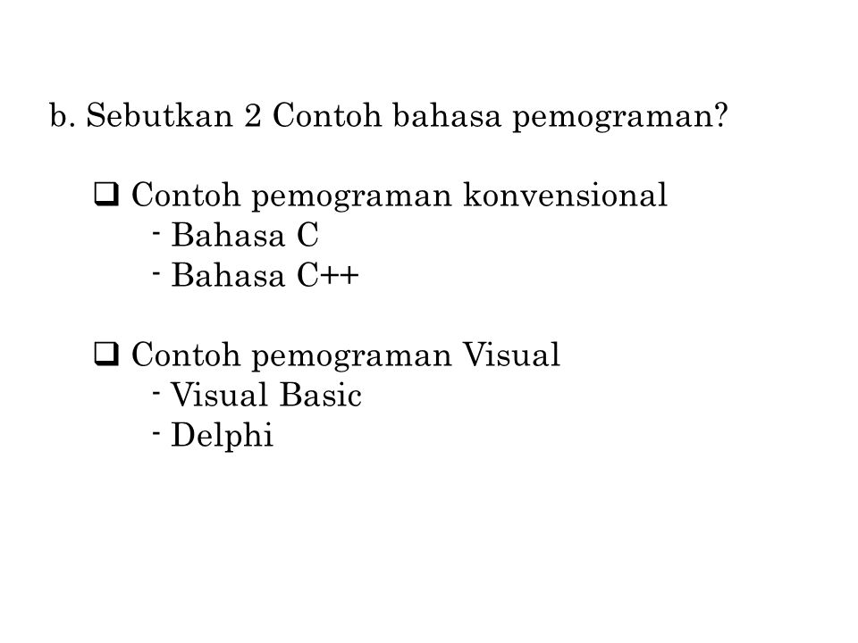 b.Sebutkan 2 Contoh bahasa pemograman.