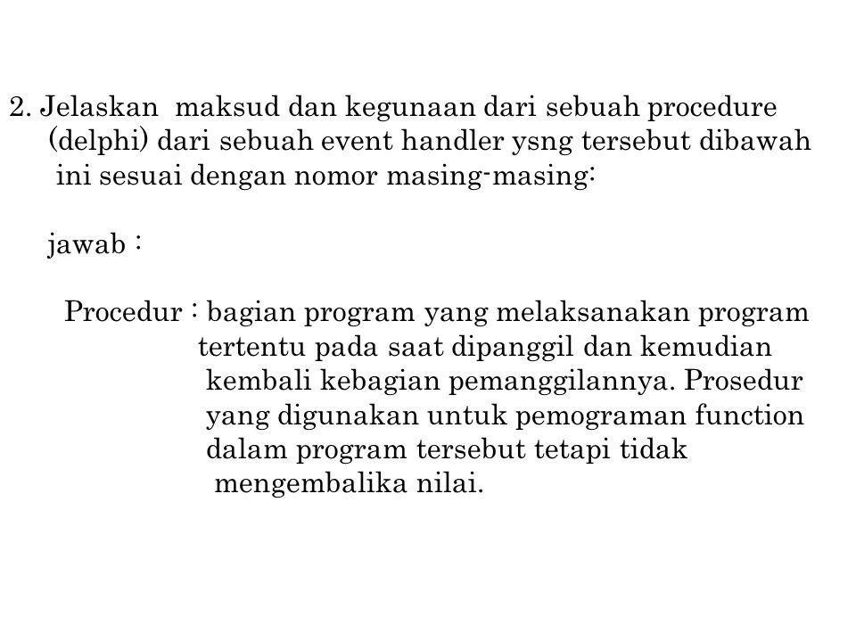 Event handler 1.Procedure : untuk memanggil program 2.