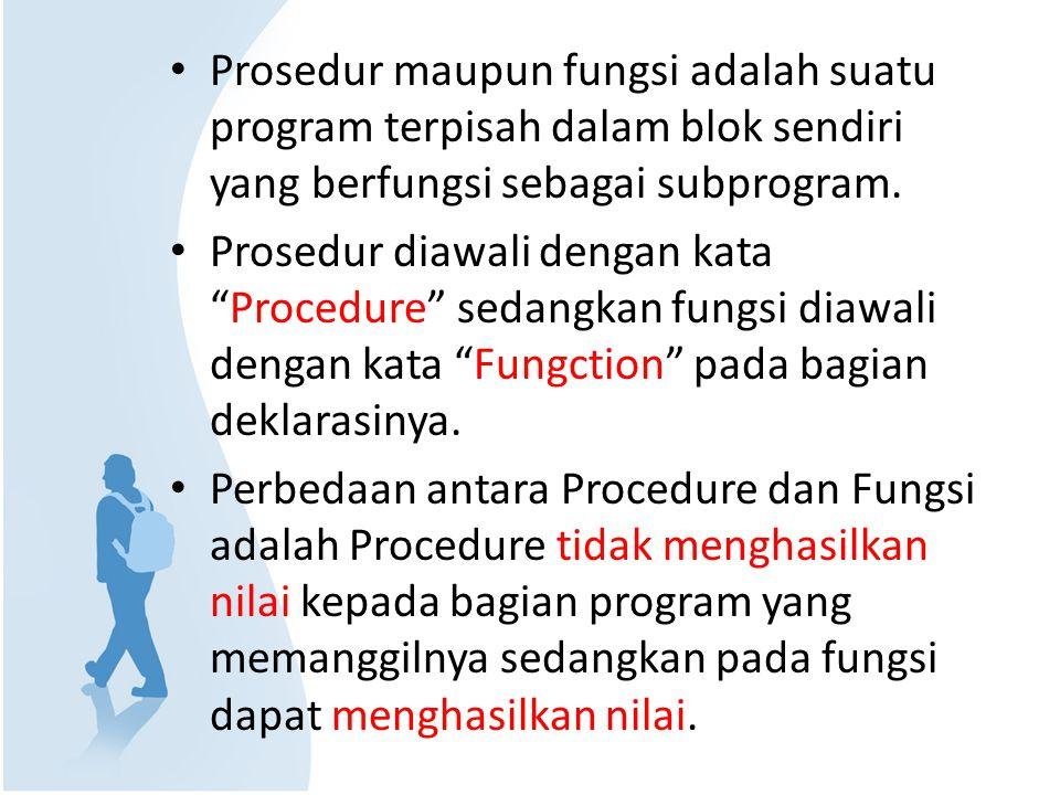 Pendeklarasian Procedure Procedure Nama_Prosedur; Begin Statement; End; Atau : Procedure Nama_Prosedur(Daftar Parameter); Begin Statement; End;