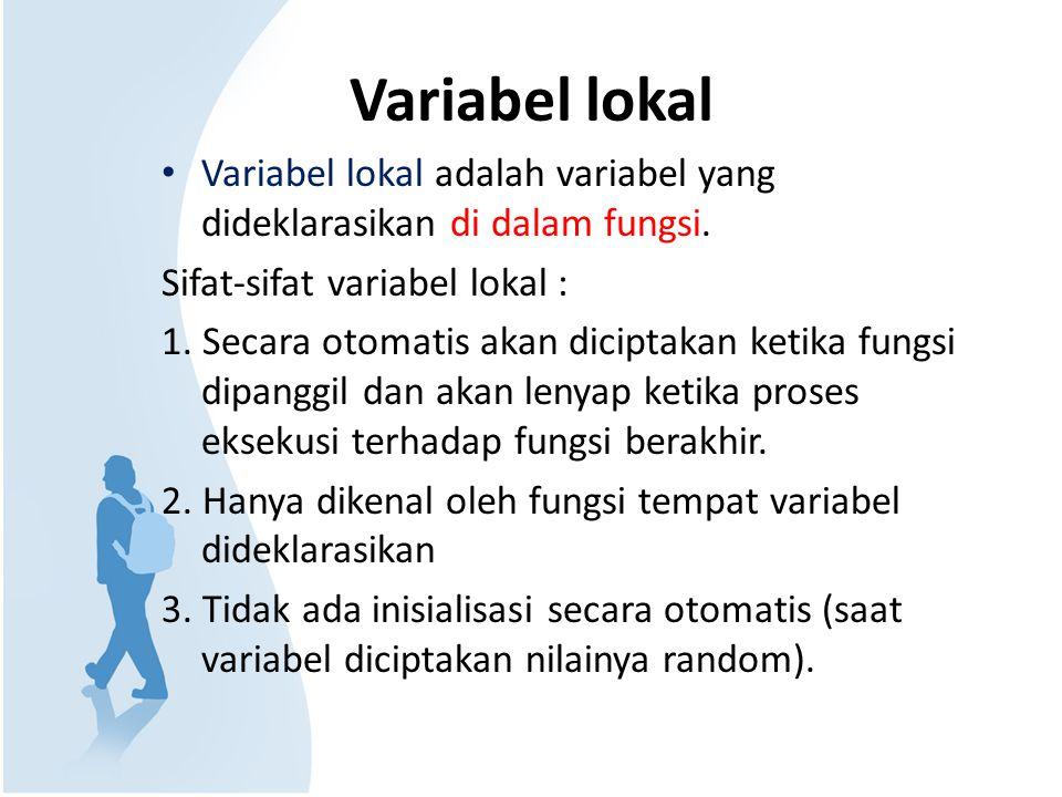 Variabel lokal Variabel lokal adalah variabel yang dideklarasikan di dalam fungsi. Sifat-sifat variabel lokal : 1. Secara otomatis akan diciptakan ket