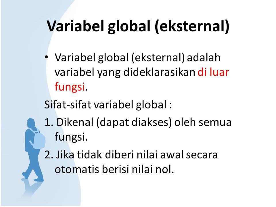 Variabel global (eksternal) Variabel global (eksternal) adalah variabel yang dideklarasikan di luar fungsi. Sifat-sifat variabel global : 1. Dikenal (