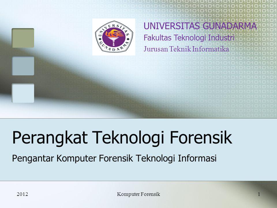 Perangkat Teknologi Forensik Pengantar Komputer Forensik Teknologi Informasi UNIVERSITAS GUNADARMA Fakultas Teknologi Industri Jurusan Teknik Informat