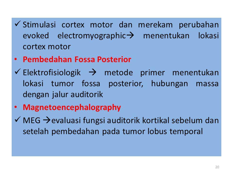 Stimulasi cortex motor dan merekam perubahan evoked electromyographic  menentukan lokasi cortex motor Pembedahan Fossa Posterior Elektrofisiologik  metode primer menentukan lokasi tumor fossa posterior, hubungan massa dengan jalur auditorik Magnetoencephalography MEG  evaluasi fungsi auditorik kortikal sebelum dan setelah pembedahan pada tumor lobus temporal 20