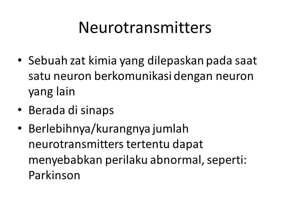 Neurotransmitters Sebuah zat kimia yang dilepaskan pada saat satu neuron berkomunikasi dengan neuron yang lain Berada di sinaps Berlebihnya/kurangnya jumlah neurotransmitters tertentu dapat menyebabkan perilaku abnormal, seperti: Parkinson