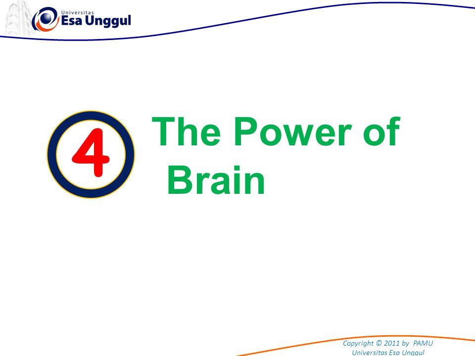 Copyright © 2011 by PAMU Universitas Esa Unggul 4 The Power of Brain