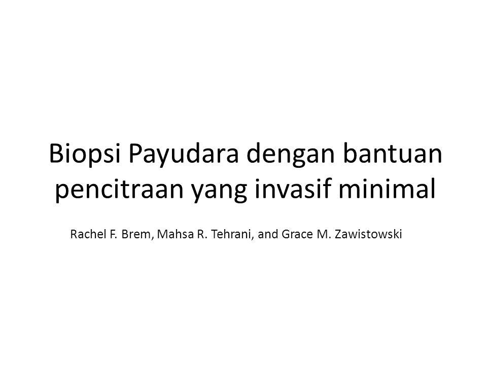 Mammografi sensitif terhadap lesi di payudara (65-90%), tapi kurang spesifik (lesi indeterminan yang terdeteksi dan membutuhkan biopsi, ternyata hanya 20% yang merupakan keganasan).