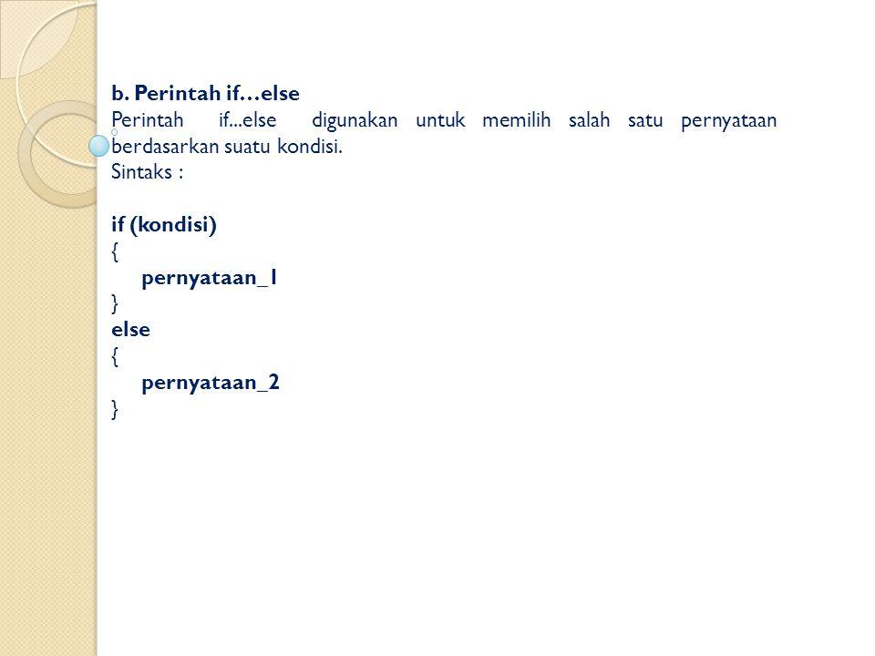 b. Perintah if…else Perintah if...else digunakan untuk memilih salah satu pernyataan berdasarkan suatu kondisi. Sintaks : if (kondisi) { pernyataan_1