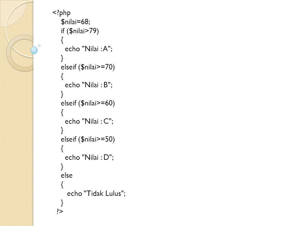 <?php $nilai=68; if ($nilai>79) { echo
