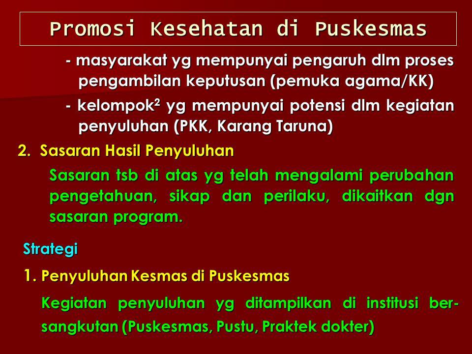 Promosi Kesehatan di Puskesmas - masyarakat yg mempunyai pengaruh dlm proses pengambilan keputusan (pemuka agama/KK) - kelompok 2 yg mempunyai potensi