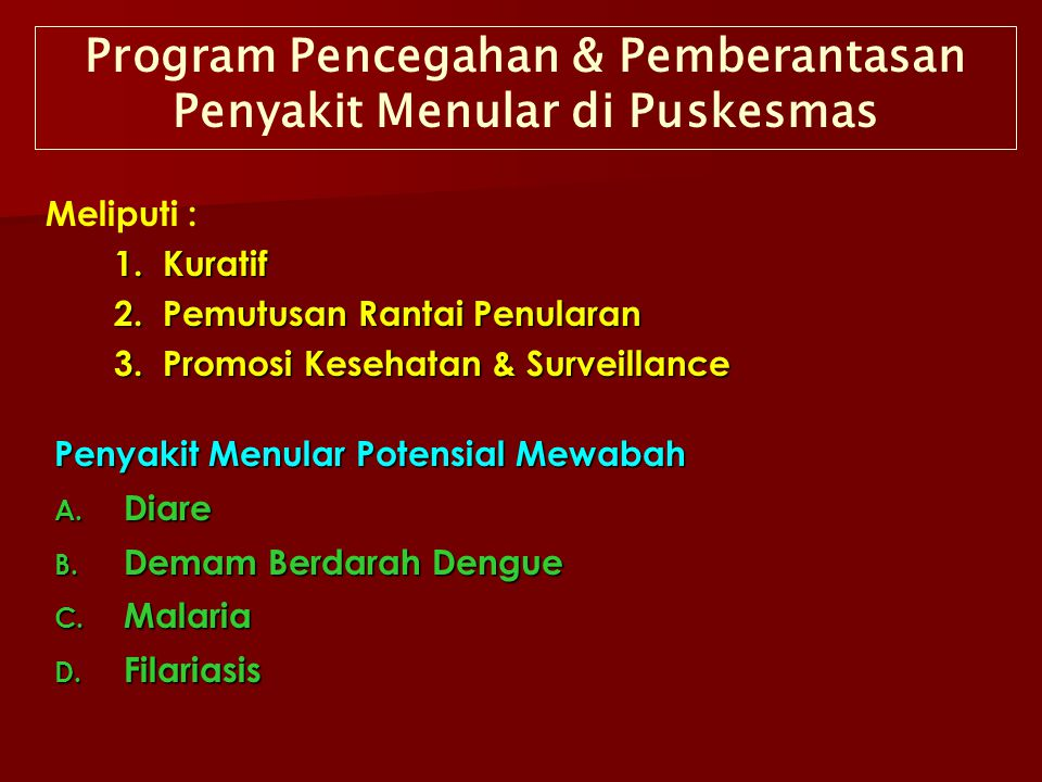 Program Pencegahan & Pemberantasan Penyakit Menular di Puskesmas Meliputi : 1. Kuratif 1. Kuratif 2. Pemutusan Rantai Penularan 2. Pemutusan Rantai Pe