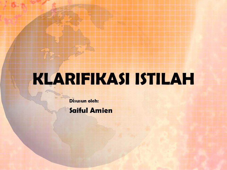 KLARIFIKASI ISTILAH Disusun oleh: Saiful Amien