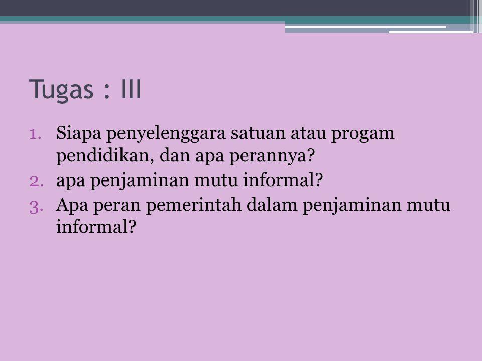 Tugas : III 1.Siapa penyelenggara satuan atau progam pendidikan, dan apa perannya? 2.apa penjaminan mutu informal? 3.Apa peran pemerintah dalam penjam