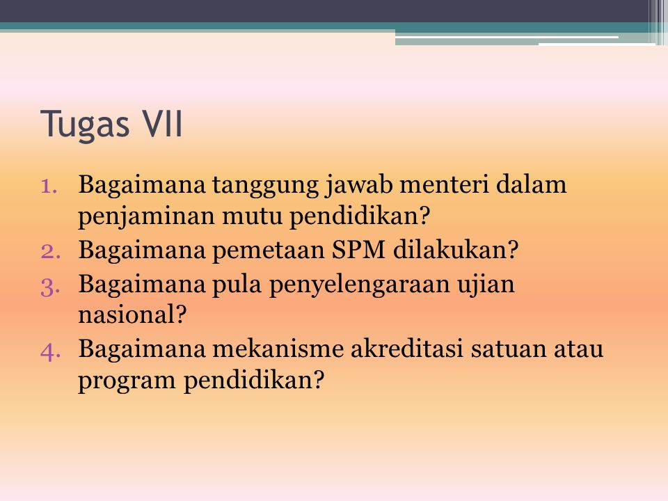 Tugas VII 1.Bagaimana tanggung jawab menteri dalam penjaminan mutu pendidikan? 2.Bagaimana pemetaan SPM dilakukan? 3.Bagaimana pula penyelengaraan uji