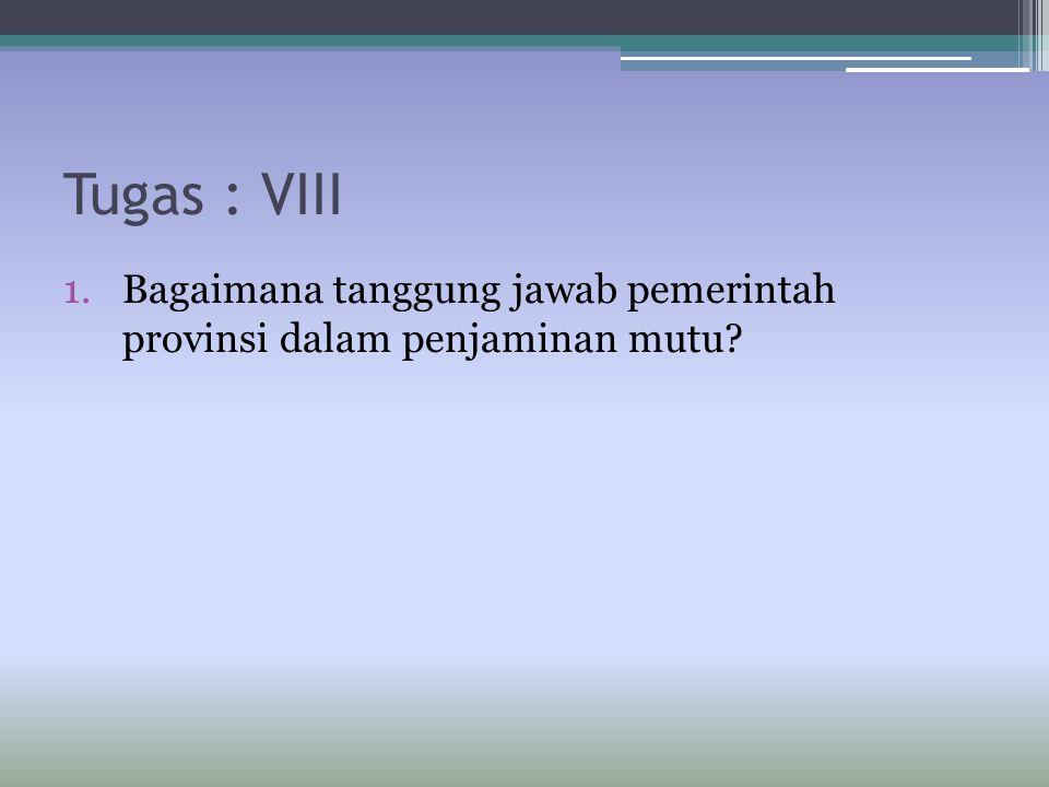Tugas : VIII 1.Bagaimana tanggung jawab pemerintah provinsi dalam penjaminan mutu?