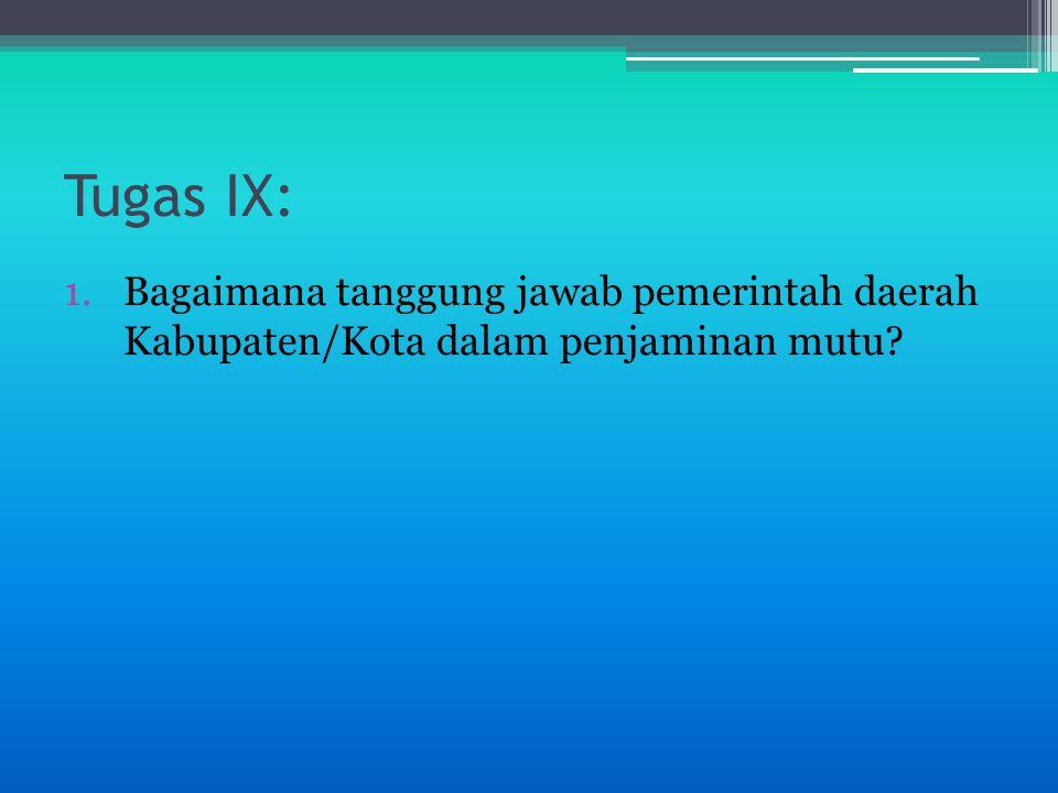Tugas IX: 1.Bagaimana tanggung jawab pemerintah daerah Kabupaten/Kota dalam penjaminan mutu?