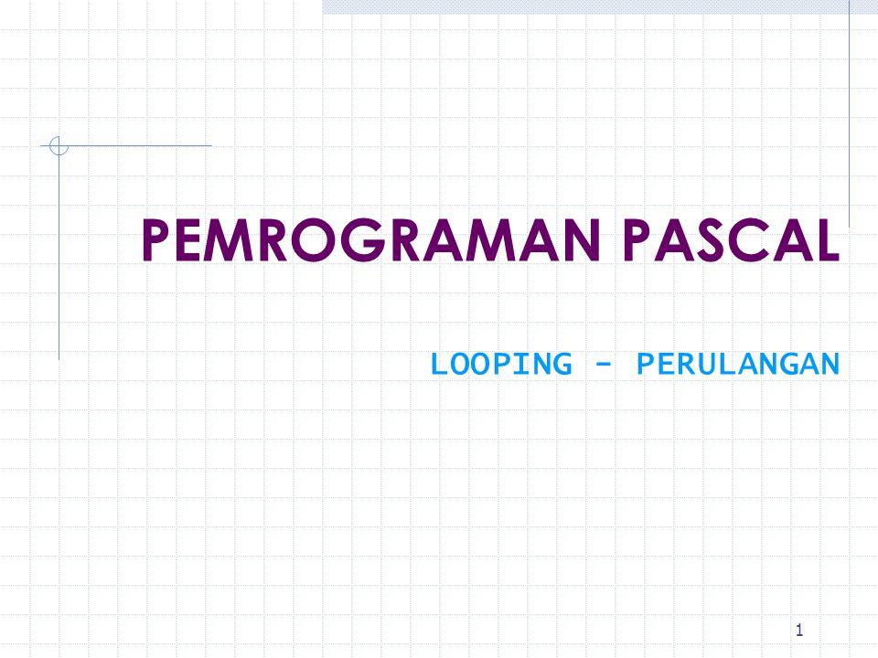 2 PASCAL menyediakan 3 jenis perulangan, yaitu : BAB.