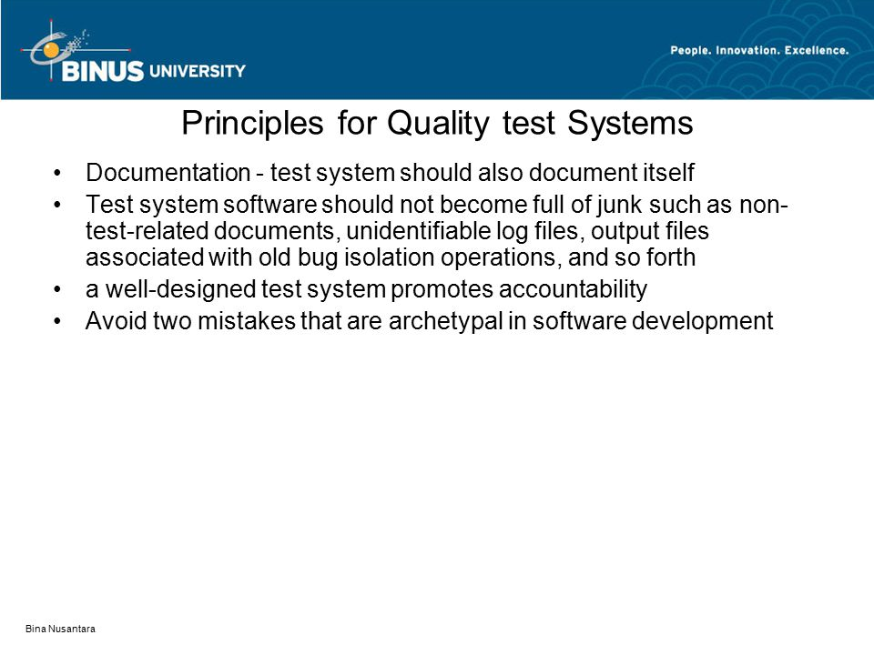 Bina Nusantara Principles for Quality test Systems Documentation - test system should also document itself Test system software should not become full