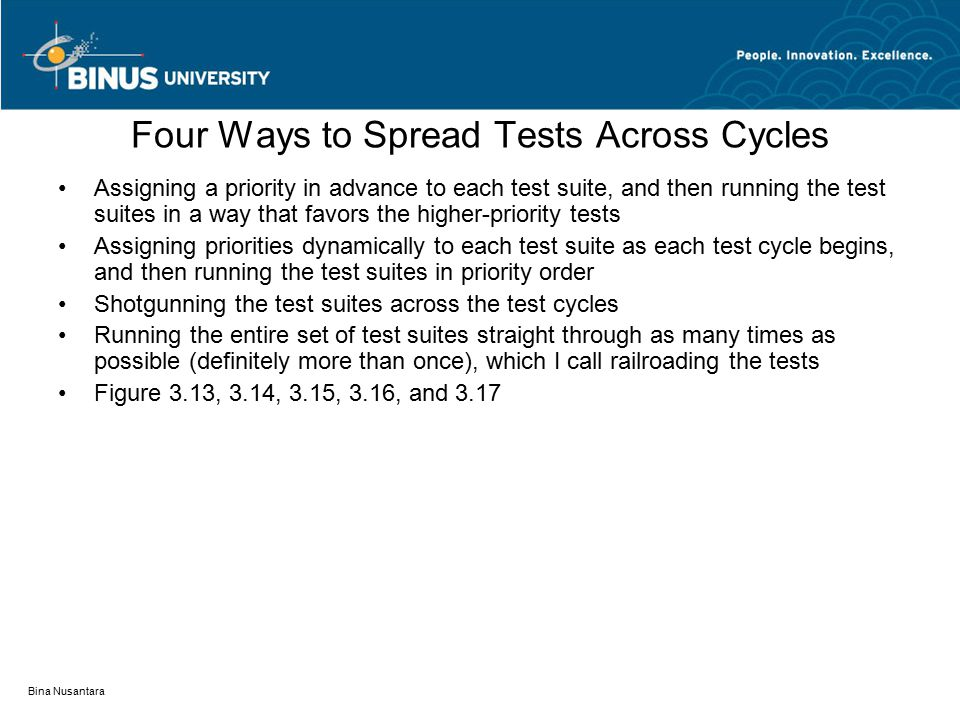 Bina Nusantara Four Ways to Spread Tests Across Cycles Assigning a priority in advance to each test suite, and then running the test suites in a way t
