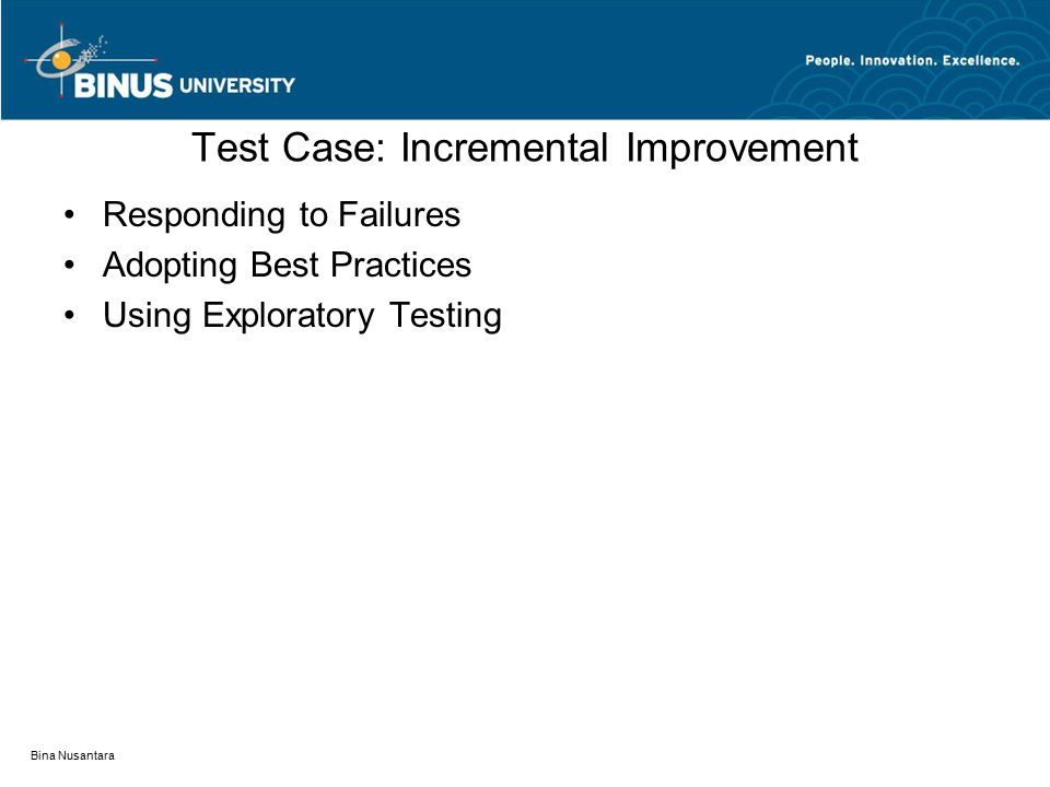 Bina Nusantara Test Case: Incremental Improvement Responding to Failures Adopting Best Practices Using Exploratory Testing