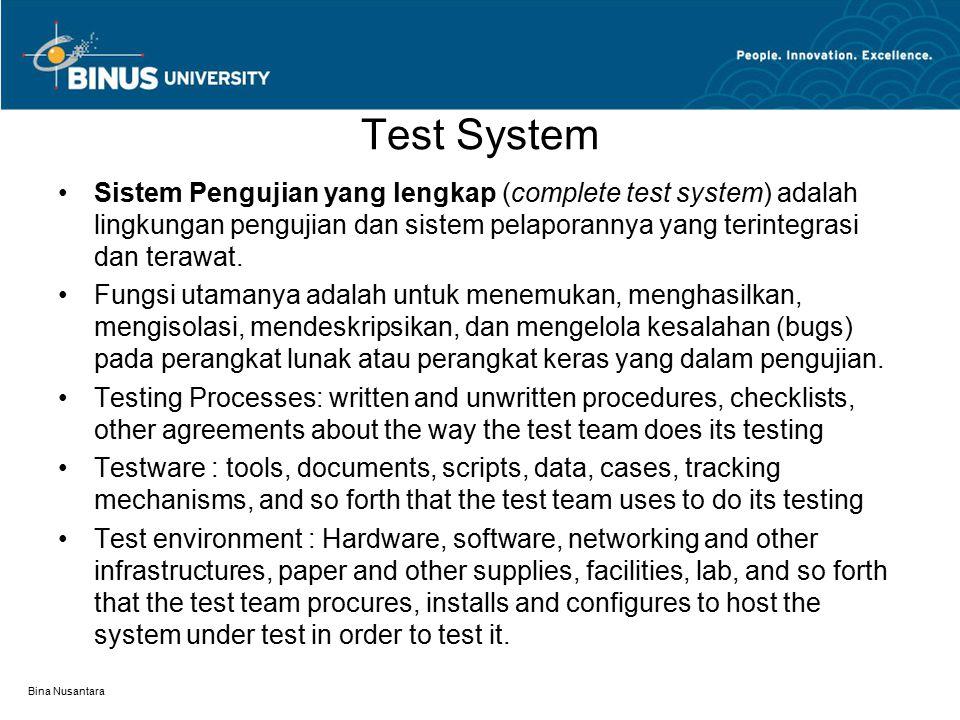 Bina Nusantara Test System Sistem Pengujian yang lengkap (complete test system) adalah lingkungan pengujian dan sistem pelaporannya yang terintegrasi