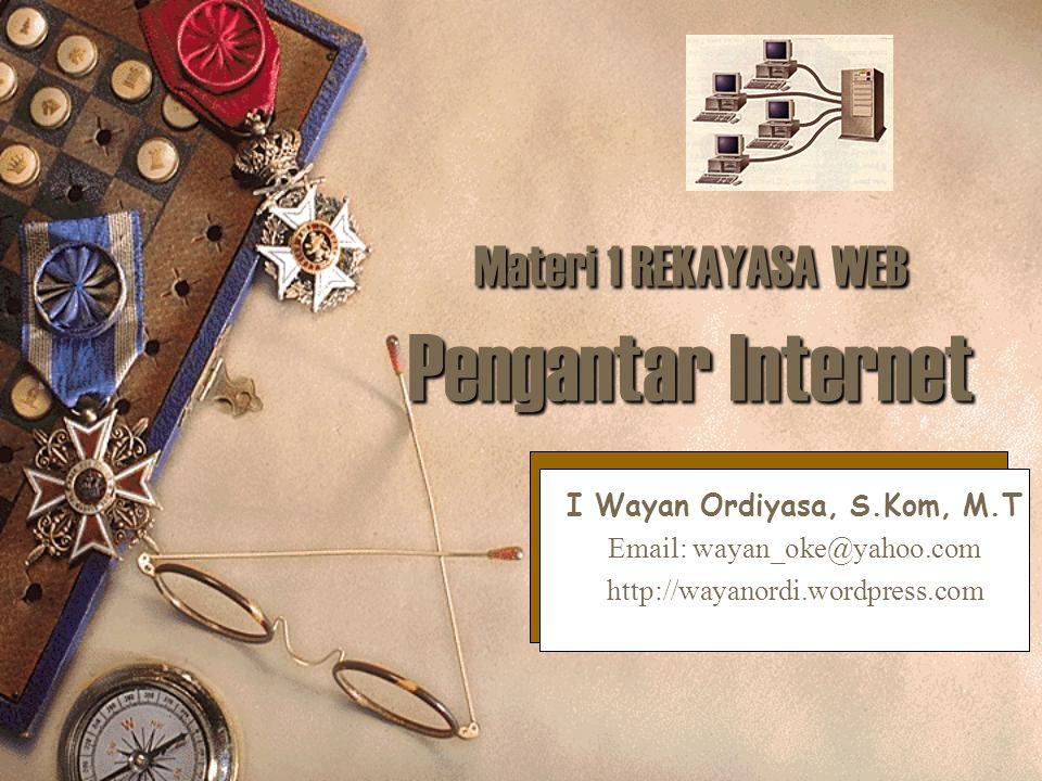 Materi 1 REKAYASA WEB Pengantar Internet I Wayan Ordiyasa, S.Kom, M.T Email: wayan_oke@yahoo.com http://wayanordi.wordpress.com