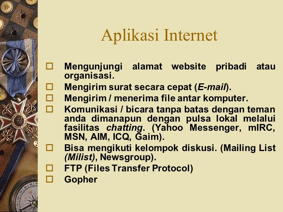 Aplikasi Internet  Mengunjungi alamat website pribadi atau organisasi.  Mengirim surat secara cepat (E-mail).  Mengirim / menerima file antar kompu