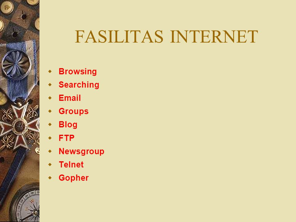 FASILITAS INTERNET  Browsing  Searching  Email  Groups  Blog  FTP  Newsgroup  Telnet  Gopher