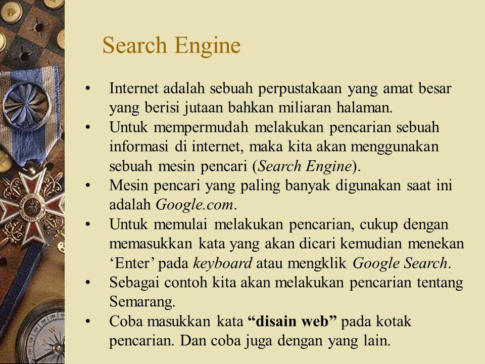 Search Engine Internet adalah sebuah perpustakaan yang amat besar yang berisi jutaan bahkan miliaran halaman. Untuk mempermudah melakukan pencarian se