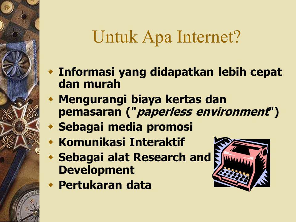 Untuk Apa Internet?  Informasi yang didapatkan lebih cepat dan murah  Mengurangi biaya kertas dan pemasaran (
