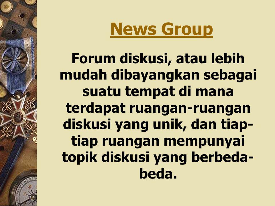 News Group Forum diskusi, atau lebih mudah dibayangkan sebagai suatu tempat di mana terdapat ruangan-ruangan diskusi yang unik, dan tiap- tiap ruangan