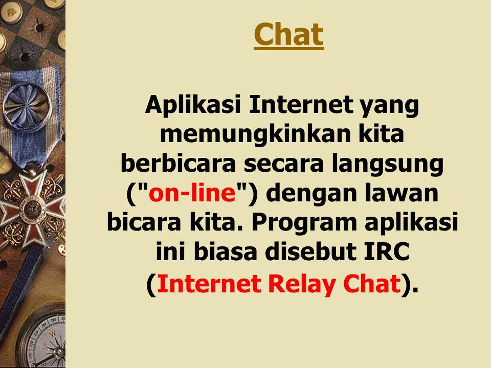 Chat Aplikasi Internet yang memungkinkan kita berbicara secara langsung (