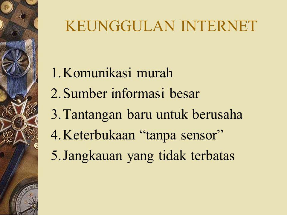 """KEUNGGULAN INTERNET 1.Komunikasi murah 2.Sumber informasi besar 3.Tantangan baru untuk berusaha 4.Keterbukaan """"tanpa sensor"""" 5.Jangkauan yang tidak te"""