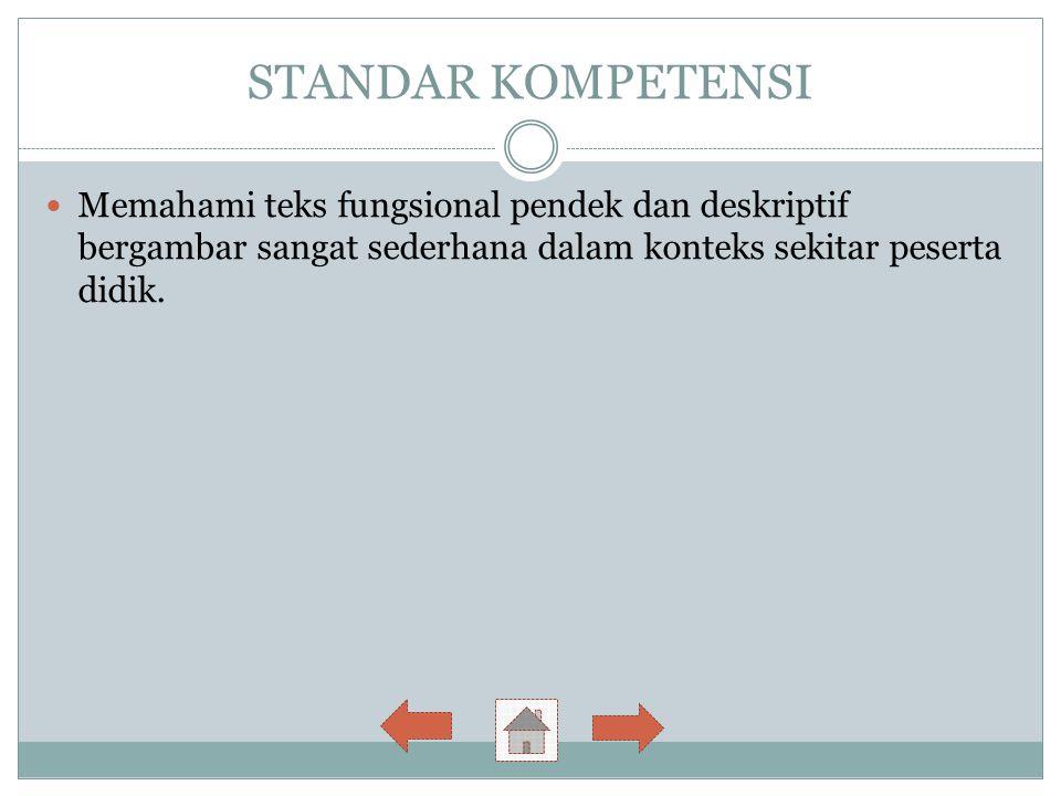 STANDAR KOMPETENSI Memahami teks fungsional pendek dan deskriptif bergambar sangat sederhana dalam konteks sekitar peserta didik.