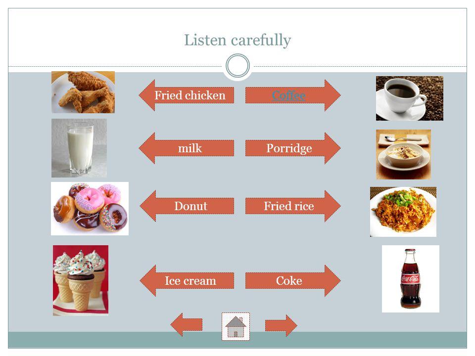 Listen carefully Fried chicken milk Donut Ice cream Coffee Porridge Fried rice Coke